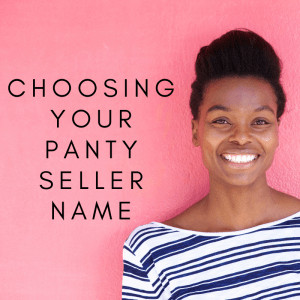 Choosing Your Panty Seller Name
